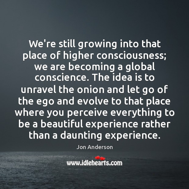 Image, We're still growing into that place of higher consciousness; we are becoming