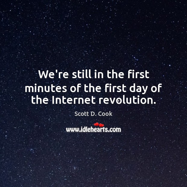 We're still in the first minutes of the first day of the Internet revolution. Image