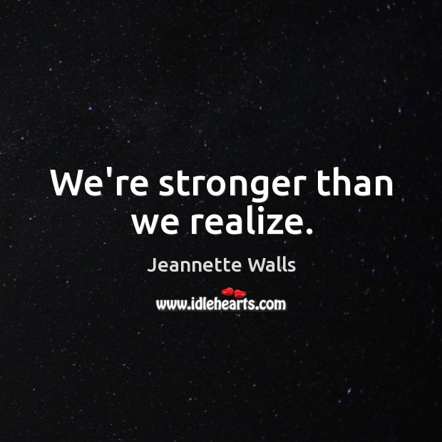 We're stronger than we realize. Jeannette Walls Picture Quote