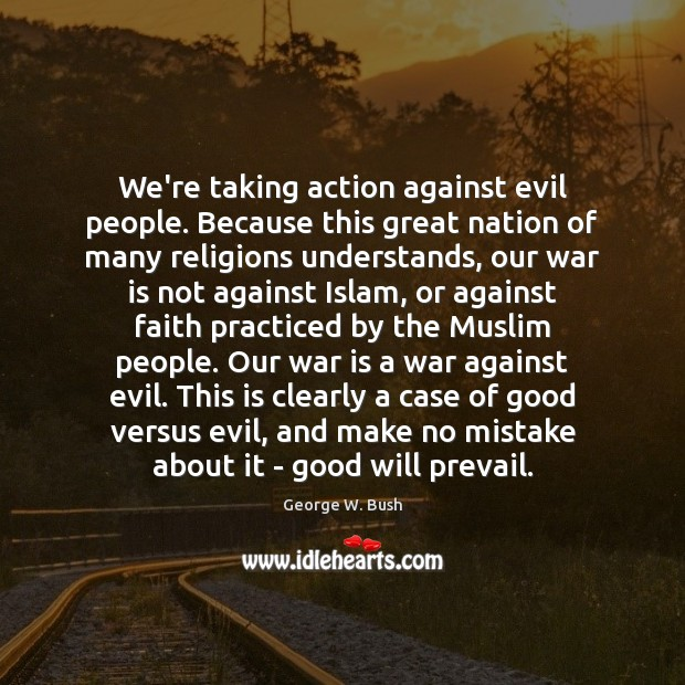 We're taking action against evil people. Because this great nation of many Image
