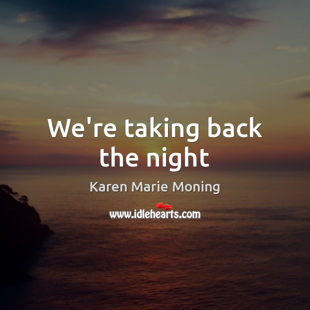 We're taking back the night Image