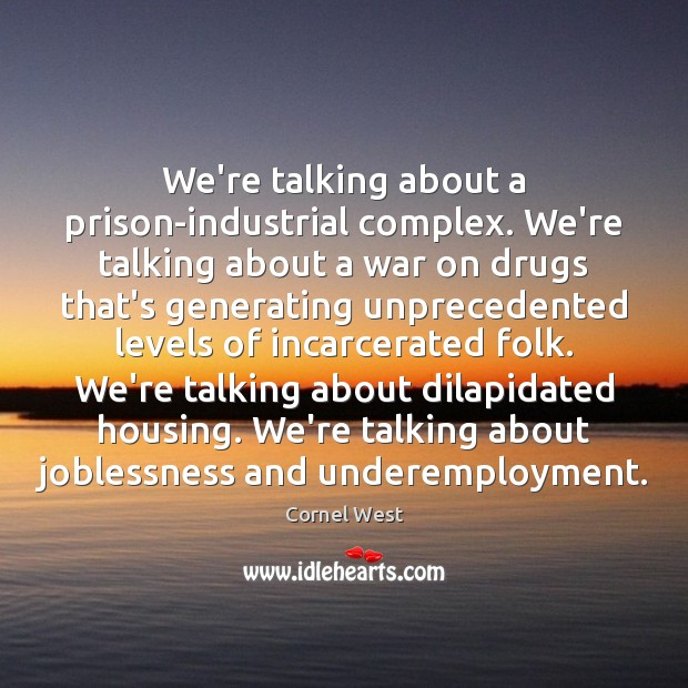 Image, We're talking about a prison-industrial complex. We're talking about a war on