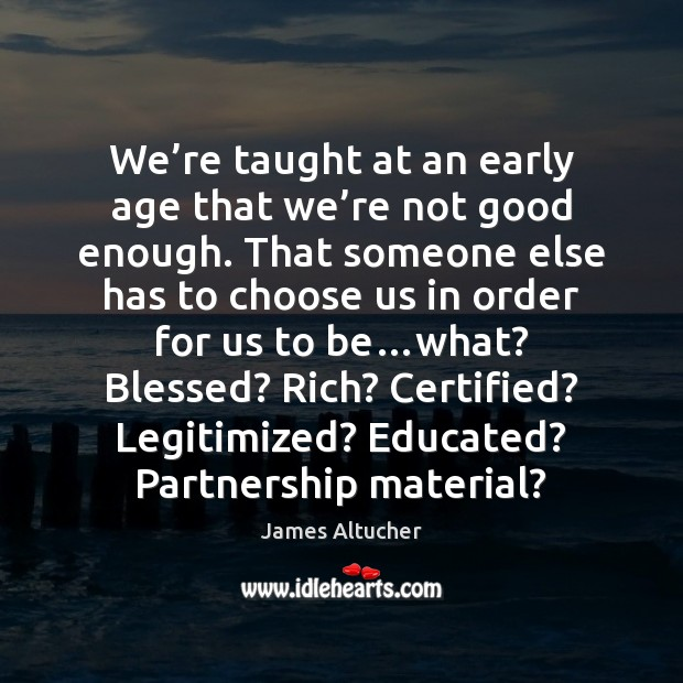 We're taught at an early age that we're not good James Altucher Picture Quote