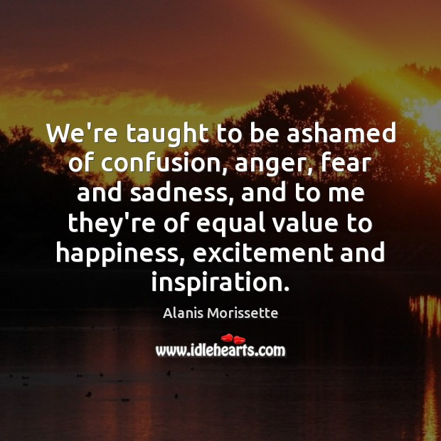 Image, We're taught to be ashamed of confusion, anger, fear and sadness, and