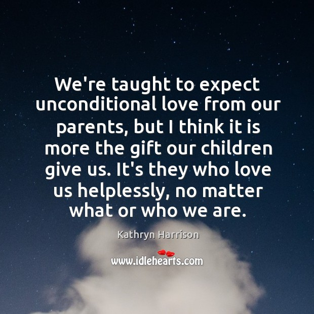 We're taught to expect unconditional love from our parents, but I think Image