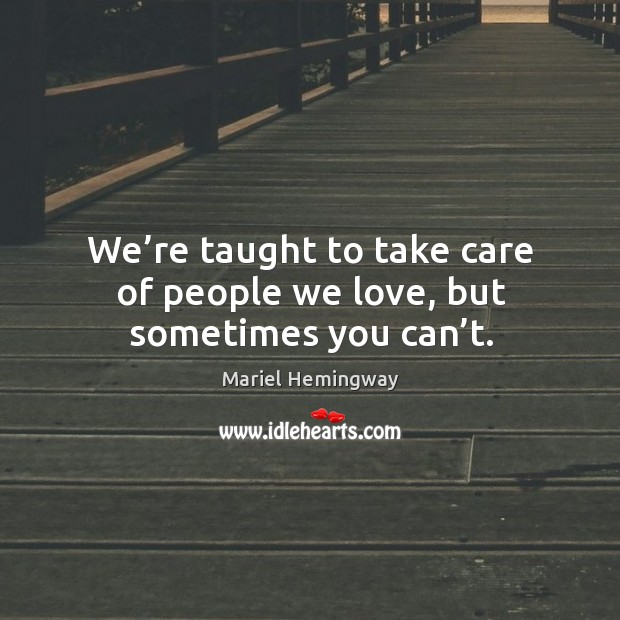 We're taught to take care of people we love, but sometimes you can't. Image