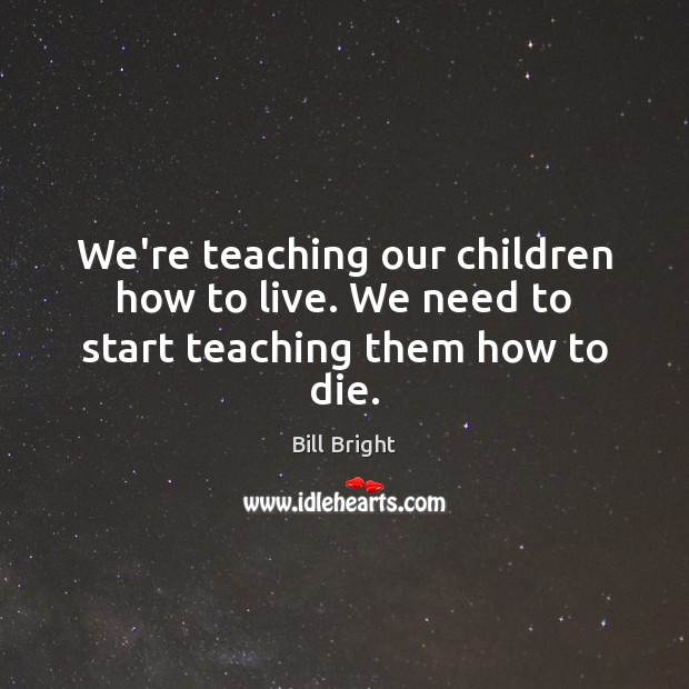 Image, We're teaching our children how to live. We need to start teaching them how to die.