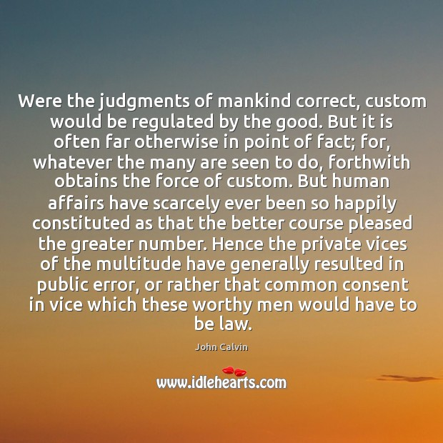 Were the judgments of mankind correct, custom would be regulated by the Image
