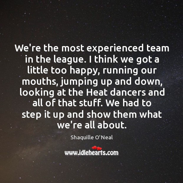 We're the most experienced team in the league. I think we got Image