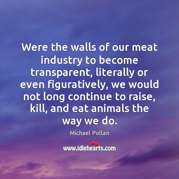 Image, Were the walls of our meat industry to become transparent, literally or