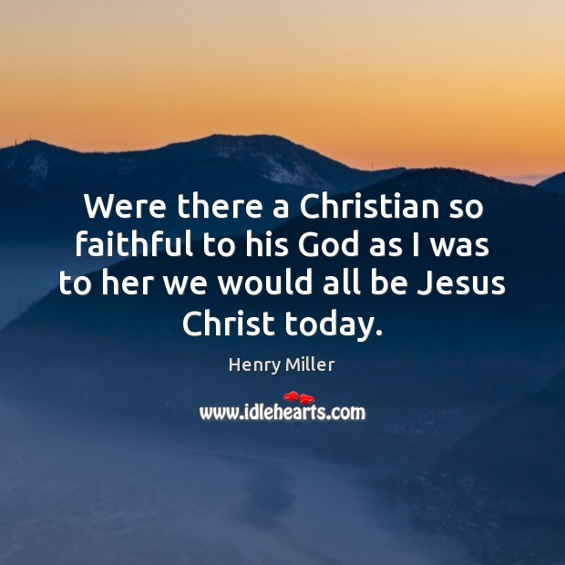 Were there a Christian so faithful to his God as I was Faithful Quotes Image