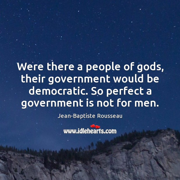 Were there a people of Gods, their government would be democratic. So Image