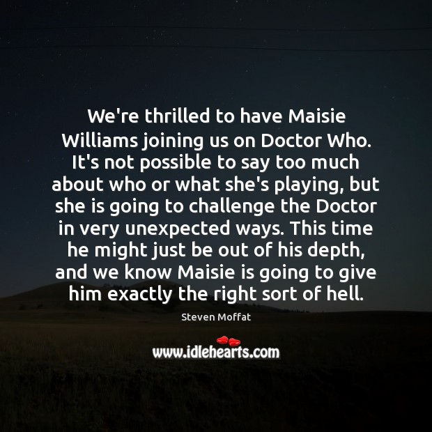 We're thrilled to have Maisie Williams joining us on Doctor Who. It's Steven Moffat Picture Quote