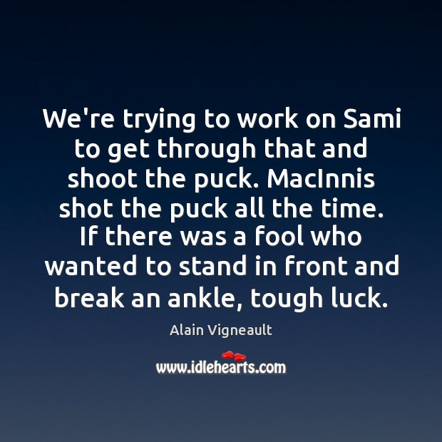 Image, We're trying to work on Sami to get through that and shoot