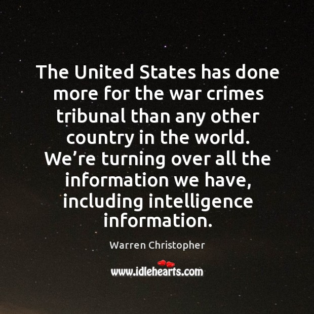 We're turning over all the information we have, including intelligence information. Warren Christopher Picture Quote