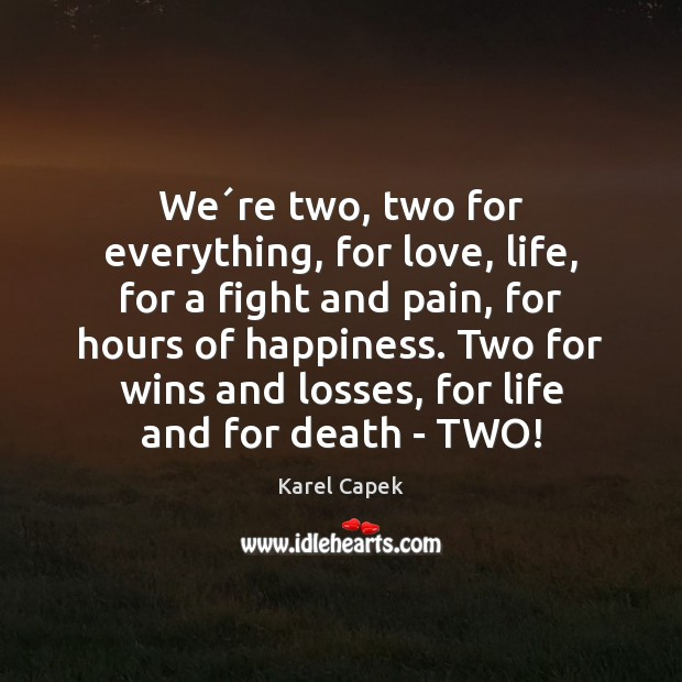 We´re two, two for everything, for love, life, for a fight Karel Capek Picture Quote
