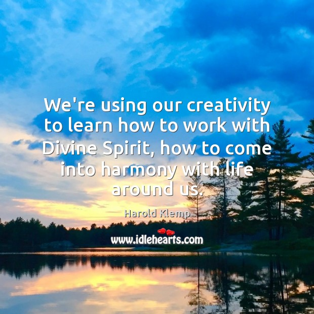 Image, We're using our creativity to learn how to work with Divine Spirit,
