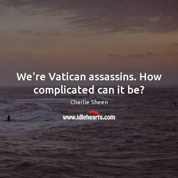 We're Vatican assassins. How complicated can it be? Image