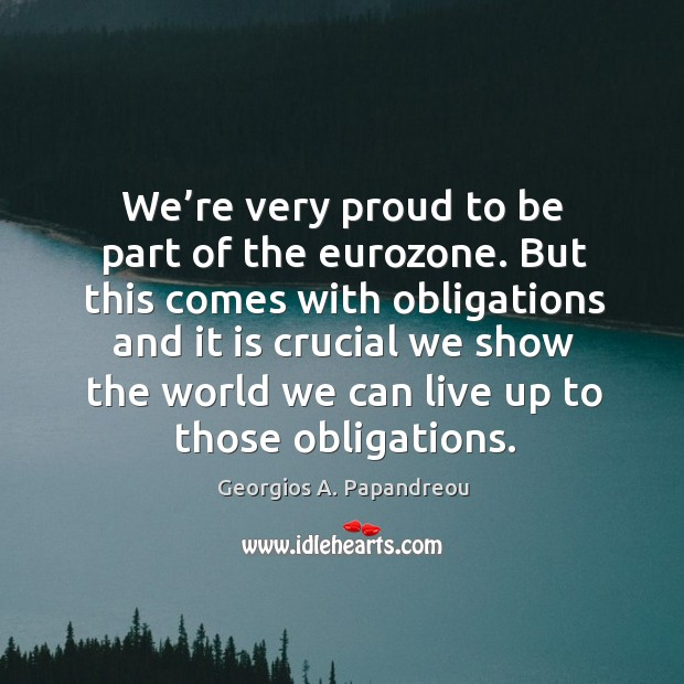 We're very proud to be part of the eurozone. Image