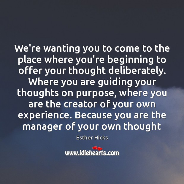 We're wanting you to come to the place where you're beginning to Esther Hicks Picture Quote