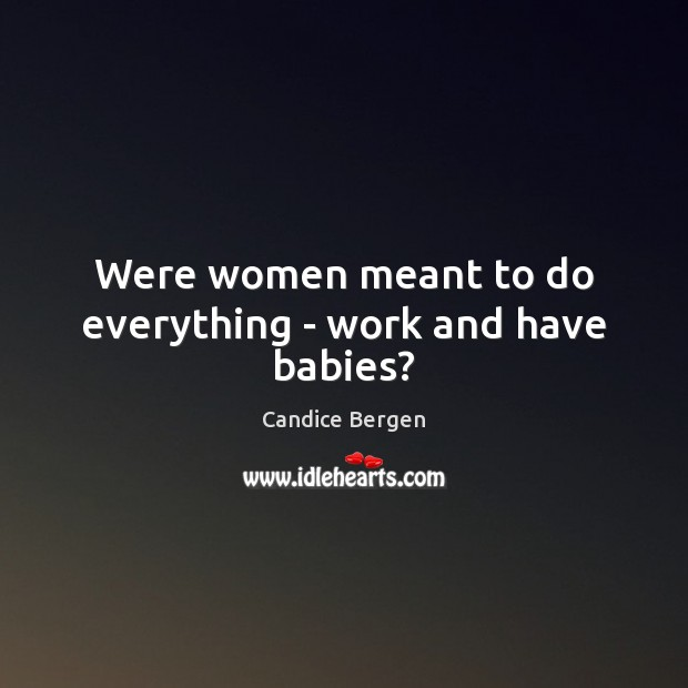 Image, Were women meant to do everything – work and have babies?