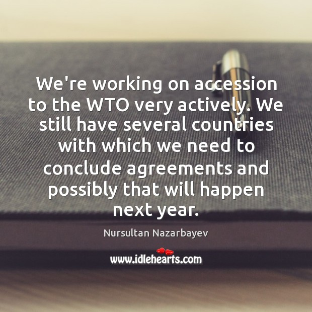 Image, We're working on accession to the WTO very actively. We still have