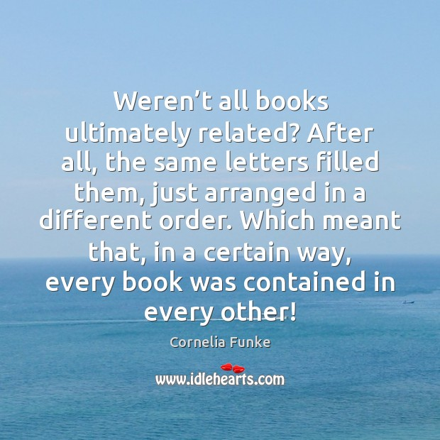 Weren't all books ultimately related? After all, the same letters filled Image