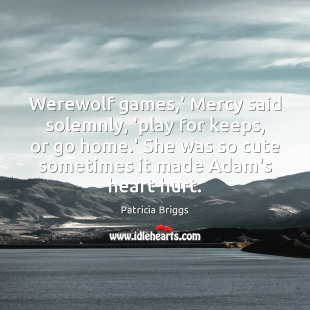 Image, Werewolf games,' Mercy said solemnly, 'play for keeps, or go home.