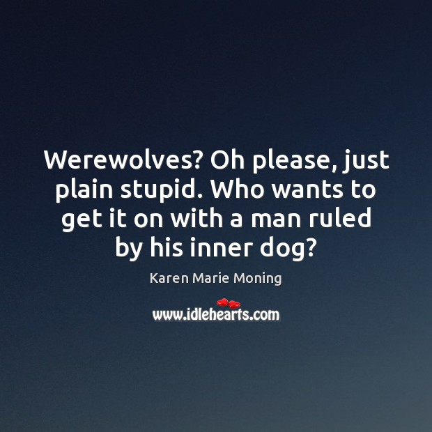 Werewolves? Oh please, just plain stupid. Who wants to get it on Image