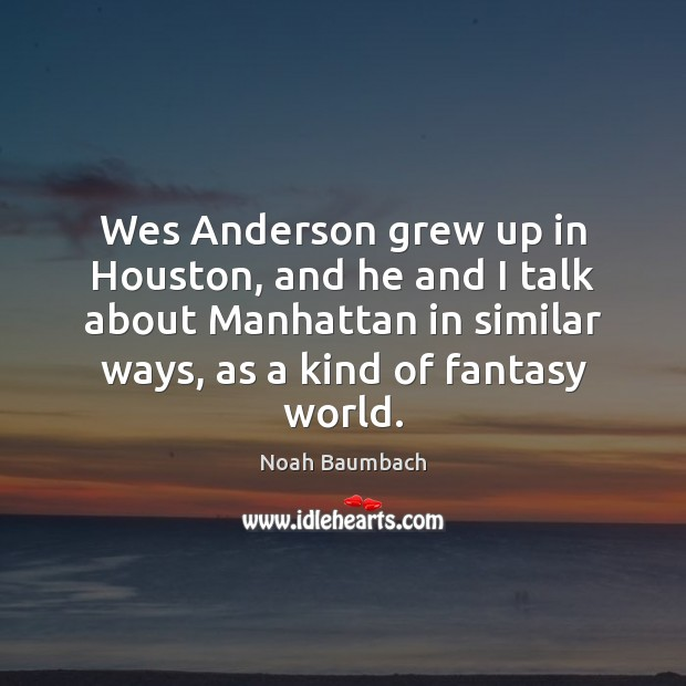 Wes Anderson grew up in Houston, and he and I talk about Image