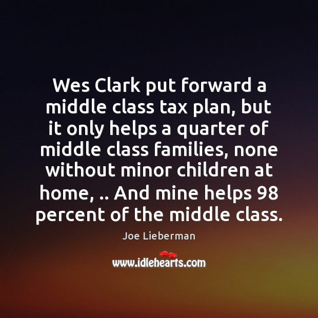 Wes Clark put forward a middle class tax plan, but it only Joe Lieberman Picture Quote