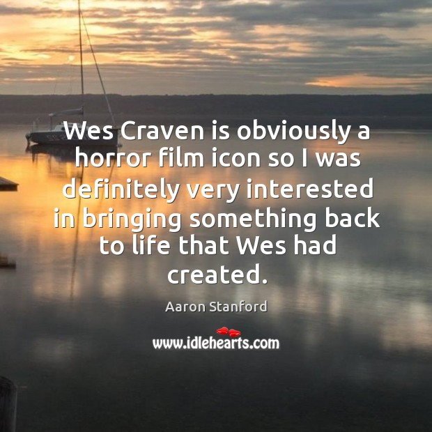 Wes craven is obviously a horror film icon so I was definitely very interested in bringing Image
