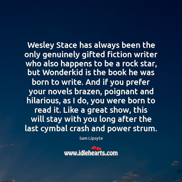 Wesley Stace has always been the only genuinely gifted fiction writer who Image