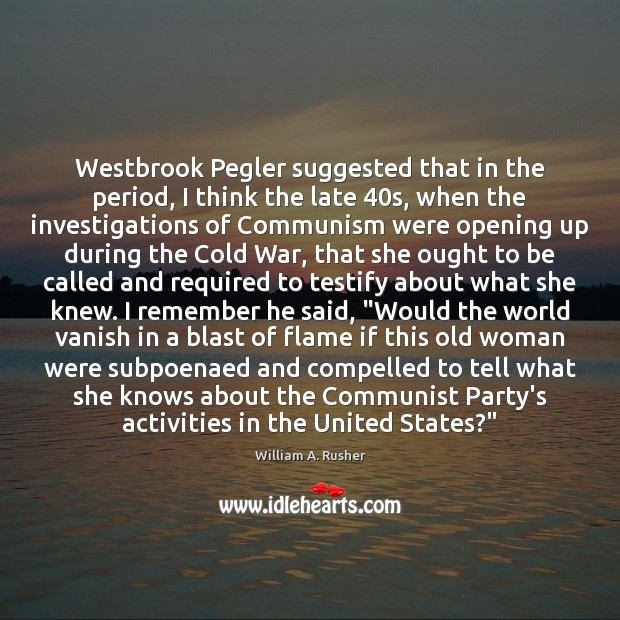 Westbrook Pegler suggested that in the period, I think the late 40s, Image