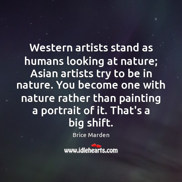 Western artists stand as humans looking at nature; Asian artists try to Image