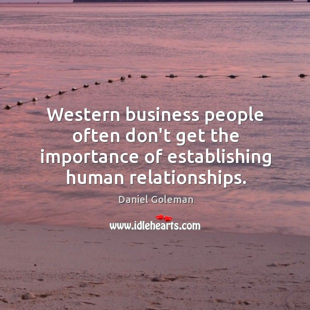 Image, Western business people often don't get the importance of establishing human relationships.