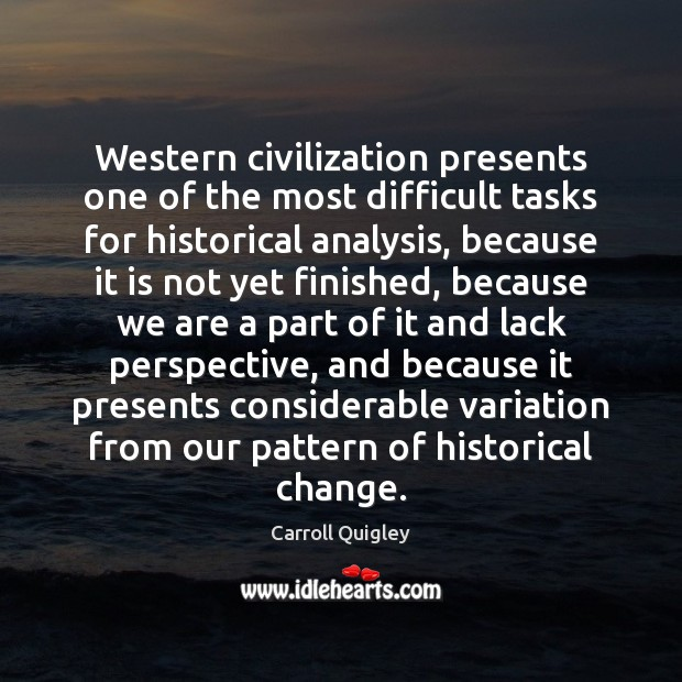 Western civilization presents one of the most difficult tasks for historical analysis, Carroll Quigley Picture Quote