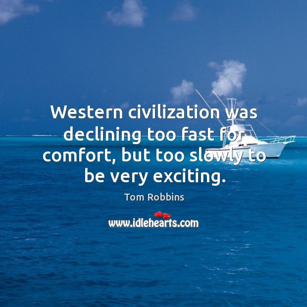 Western civilization was declining too fast for comfort, but too slowly to Image