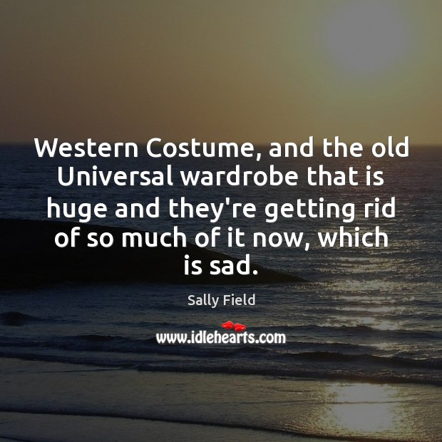 Image, Western Costume, and the old Universal wardrobe that is huge and they're