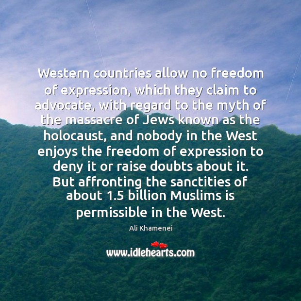 Western countries allow no freedom of expression, which they claim to advocate, Ali Khamenei Picture Quote