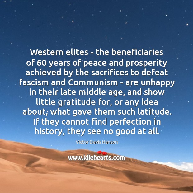 Western elites – the beneficiaries of 60 years of peace and prosperity achieved Victor Davis Hanson Picture Quote