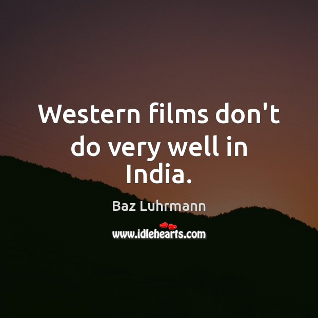 Image, Western films don't do very well in India.