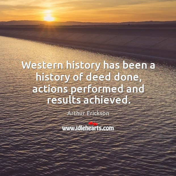 Image, Western history has been a history of deed done, actions performed and results achieved.