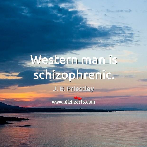 Western man is schizophrenic. Image