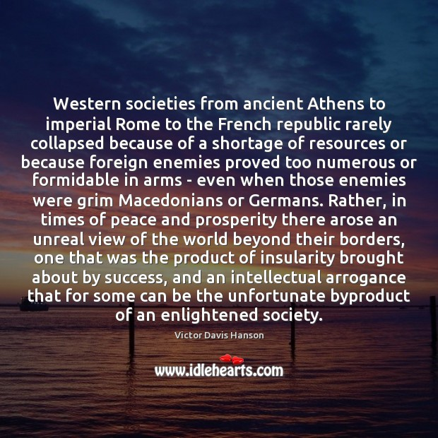 Western societies from ancient Athens to imperial Rome to the French republic Victor Davis Hanson Picture Quote
