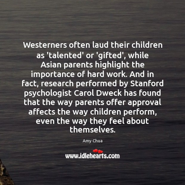 Westerners often laud their children as 'talented' or 'gifted', while Asian parents Amy Chua Picture Quote