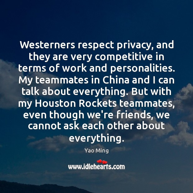 Image, Westerners respect privacy, and they are very competitive in terms of work