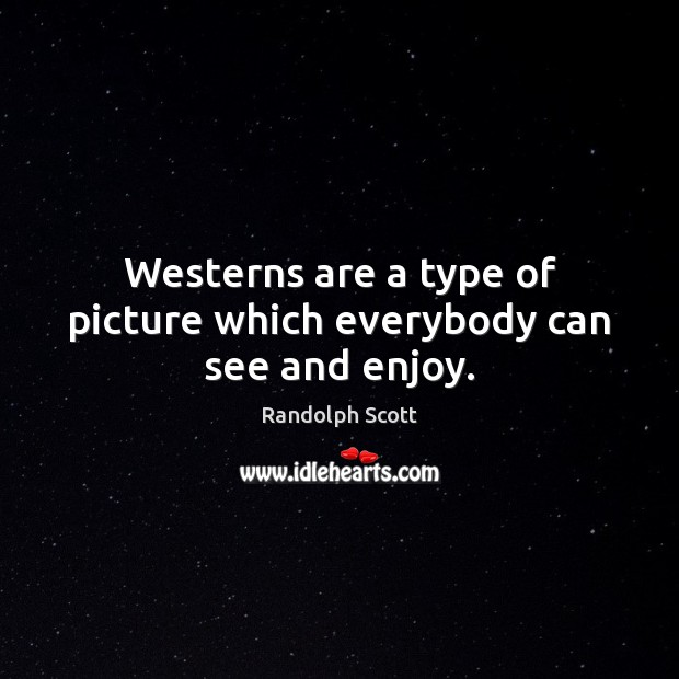 Westerns are a type of picture which everybody can see and enjoy. Image