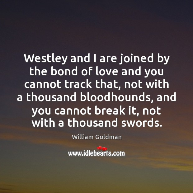 Westley and I are joined by the bond of love and you Image