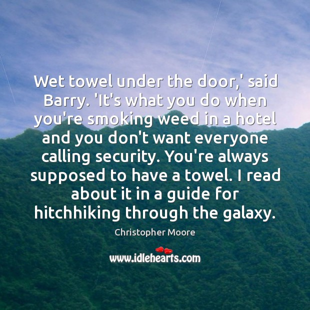 Wet towel under the door,' said Barry. 'It's what you do Christopher Moore Picture Quote